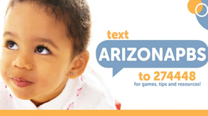 Text ARIZONAPBS to 274448 for child care resources from Bright By Text