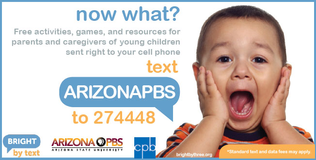 Bright by Text: text ARIZONAPBS to 274448 for resources for parent and caregivers of young children